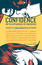 Confidence, or the Appearance of Confidence: The Best of  the Believer Music Interviews